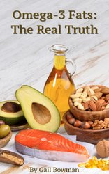 Omega-3 Fats The Real Truth by Gail Bowman   Printed Version